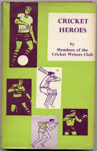 Cricket Heroes by members of the Cricket Writers Club
