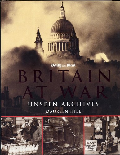 Hill, Maureen - Britain At War: Unseen Archives